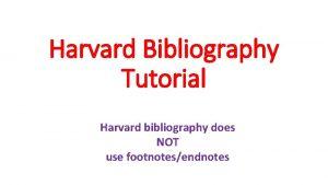 Harvard Bibliography Tutorial Harvard bibliography does NOT use