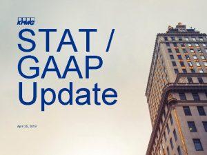 STAT GAAP Update April 25 2019 Agenda STAT