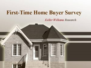 FirstTime Home Buyer Survey Keller Williams Research Overview