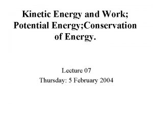 Kinetic Energy and Work Potential Energy Conservation of