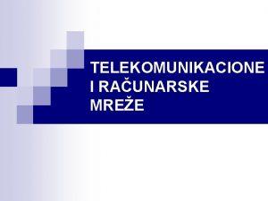 TELEKOMUNIKACIONE I RAUNARSKE MREE Pojam telekomunikacione mree n
