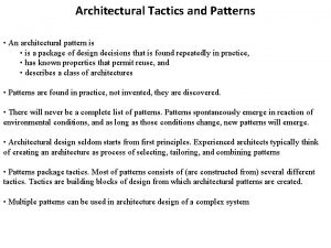 Architectural Tactics and Patterns An architectural pattern is