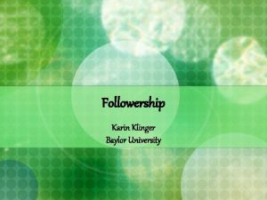 Followership Karin Klinger Baylor University Followership What do