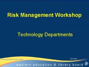 Risk Management Workshop Technology Departments Technology Education Centre