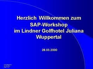 Herzlich Willkommen zum SAPWorkshop im Lindner Golfhotel Juliana