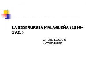 LA SIDERURGIA MALAGUEA 18991925 ANTONIO ESCUDERO ANTONIO PAREJO