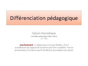 Diffrenciation pdagogique Sylvain Hannebique conseiller pdagogique Lille 1