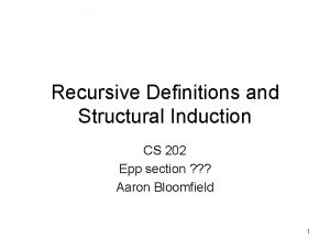 Recursive Definitions and Structural Induction CS 202 Epp