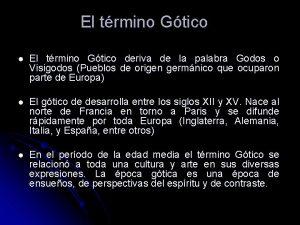 El trmino Gtico l El trmino Gtico deriva
