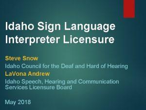 Idaho Sign Language Interpreter Licensure Steve Snow Idaho