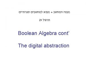 2 Boolean Algebra cont The digital abstraction Theorem