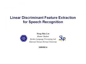 Linear Discriminant Feature Extraction for Speech Recognition HungShin