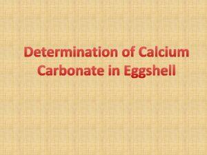 Determination of Calcium Carbonate in Eggshell Content Principlep