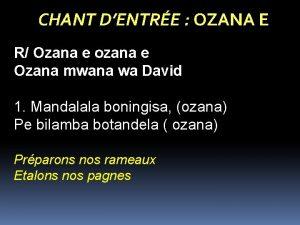 CHANT DENTRE OZANA E R Ozana e ozana