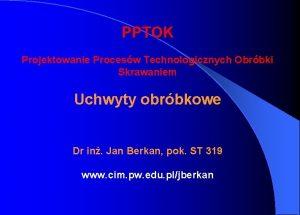 PPTOK Projektowanie Procesw Technologicznych Obrbki Skrawaniem Uchwyty obrbkowe