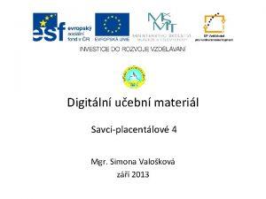 Digitln uebn materil Savciplacentlov 4 Mgr Simona Valokov