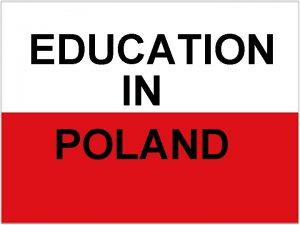 EDUCATION IN POLAND In Poland children under 7