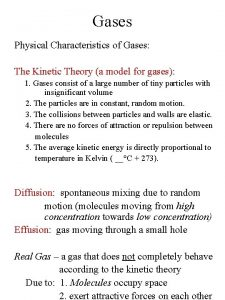Gases Physical Characteristics of Gases The Kinetic Theory