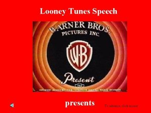 Looney Tunes Speech presents To advance click mouse