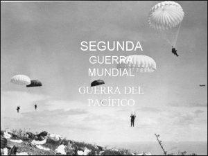 SEGUNDA GUERRA MUNDIAL GUERRA DEL PACFICO CAUSAS Ideolgicas