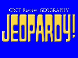 CRCT Review GEOGRAPHY 200 200 400 400 600