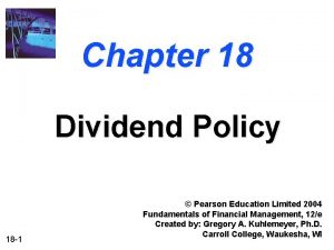 Chapter 18 Dividend Policy 18 1 Pearson Education