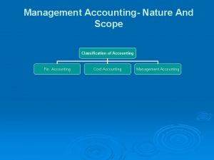 Management Accounting Nature And Scope Classification of Accounting