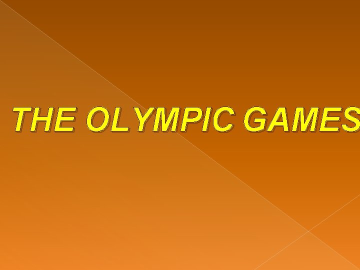 THE OLYMPIC GAMES Olympic Games international sports competitions