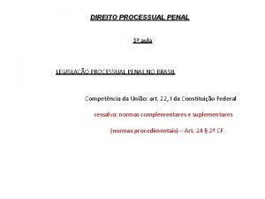 DIREITO PROCESSUAL PENAL 1 aula LEGISLAO PROCESSUAL PENAL