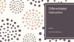 Differentiated Instruction By Shelby Blackburn If a child