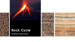 Rock Cycle Presented by Kesler Science Essential Questions
