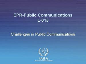 EPRPublic Communications L015 Challenges in Public Communications IAEA