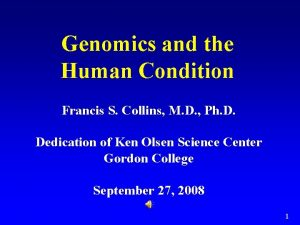 Genomics and the Human Condition Francis S Collins