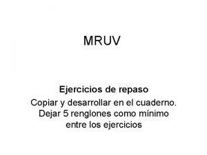 MRUV Ejercicios de repaso Copiar y desarrollar en