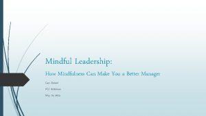 Mindful Leadership How Mindfulness Can Make You a