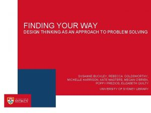 FINDING YOUR WAY DESIGN THINKING AS AN APPROACH