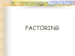 FACTORING Factoring Nedir Factoring mal veya hizmetlerin satmyla