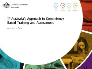 IP Australias Approach to Competency Based Training and
