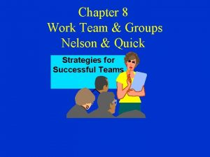 Chapter 8 Work Team Groups Nelson Quick Strategies
