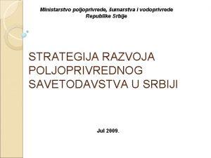 Ministarstvo poljoprivrede umarstva i vodoprivrede Republike Srbije STRATEGIJA
