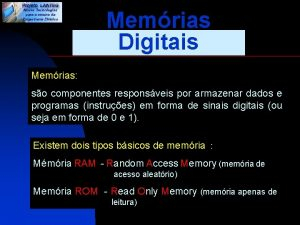 Memrias Digitais Memrias so componentes responsveis por armazenar