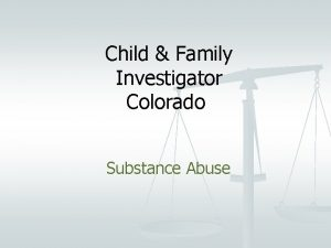 Child Family Investigator Colorado Substance Abuse Substance Abuse