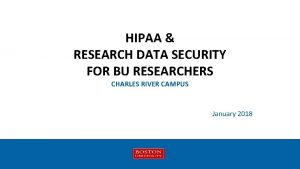 HIPAA RESEARCH DATA SECURITY FOR BU RESEARCHERS CHARLES