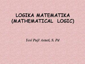 LOGIKA MATEMATIKA MATHEMATICAL LOGIC Yesi Puji Astuti S