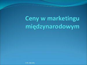 Ceny w marketingu midzynarodowym A M Zarzycka Strategie