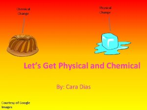 Physical Change Chemical Change Lets Get Physical and