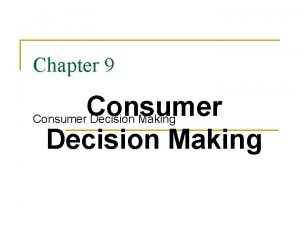 Chapter 9 Consumer Decision Making The Decision Process