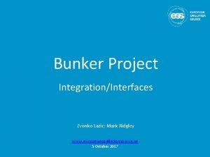 Bunker Project IntegrationInterfaces Zvonko Lazic Mark Ridgley www