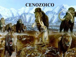 CENOZOICO INTRODUCCIN Era ms corta de la Tierra