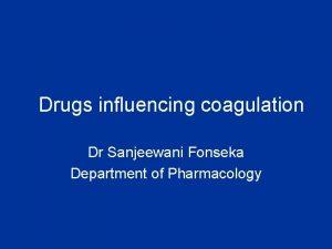 Drugs influencing coagulation Dr Sanjeewani Fonseka Department of